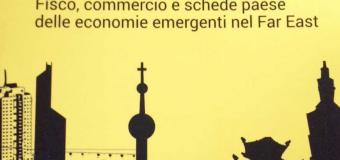 """""""GLI INVESTIMENTI IN ASIA ORIENTALE"""", UNA NUOVA GUIDA PER IL BUSINESS NEL FAR EAST"""